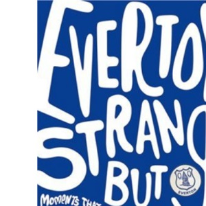 Everton Strange But Blue