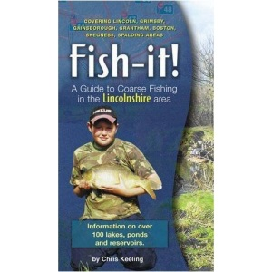 Fish It!: A Guide to Coarse Fishing in the Lincolnshire Area