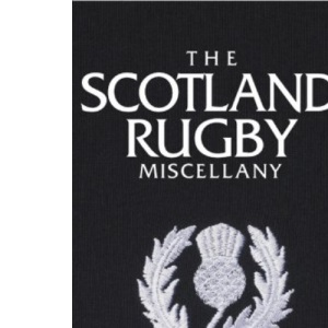 The Scotland Rugby Miscellany