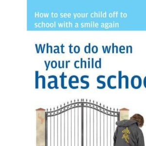 What to do when your child hates school: How to See Your Child Off to School with a Smile Again