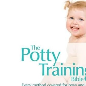The Potty Training Bible: The Only Impartial Guide to All Your Potty Training Options - for Boys and Girls