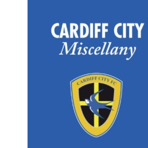 The Cardiff City Miscellany: Bluebirds History, Trivia and Stats