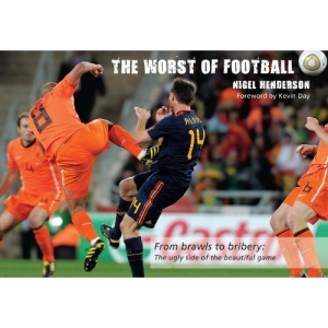 The Worst of Football: From Brawls to Bribery, the Ugly Side of the Beautiful Game (Worst of Sport)