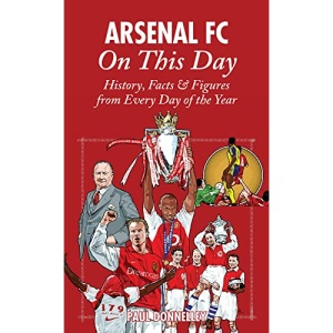 Arsenal on This Day: History, Facts and Figures from Every Day of the Year