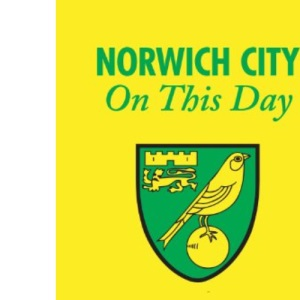 Norwich City on This Day: History, Facts and Figures from Every Day of the Year