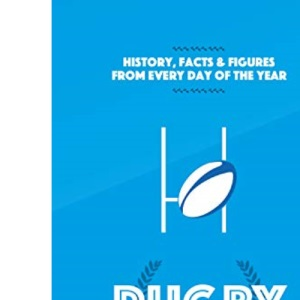 Rugby On This Day: History, Facts and Figures from Every Day of the Year