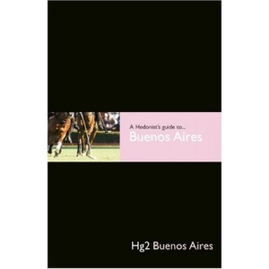 A Hedonists Guide to Buenos Aires (Hedonist's Guide To...) (A Hedonist's Guide to...) (Hg2: A Hedonist's Guide to...)
