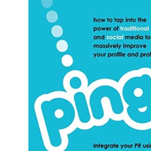 Ping: How To Tap Into The Power of Traditional & Social Media To Massively Improve Your Profile & Profits