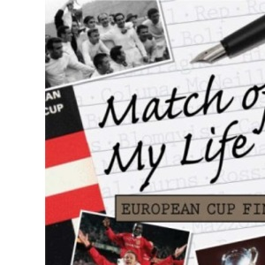 Match of My Life European Cup Finals: Sixteen Stars Relive Their Glory Nights