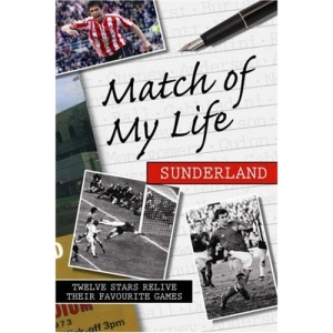 Match of My Life Sunderland: Twelve Stars Relive Their Favourite Games
