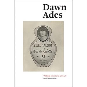 Dawn Ades: Writings on Art and Anti-Art: Selected Writings