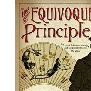 The Equivoque Principle: A fantastic Victorian adventure inspired by the penny dreadfuls and newspaper serials of the times.: Book 1 (Cornelius Quaint Chronicles)
