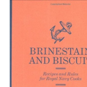 Brinestain and Biscuit: Recipes and Rules for Royal Navy Cooks (National Archives)