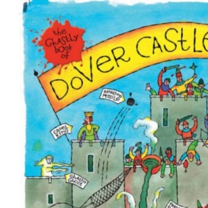 The Ghastly Book of Dover Castle (Ghastly Books)