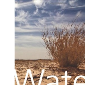 Water: The Final Resource: How the Politics of Water Will Affect the World
