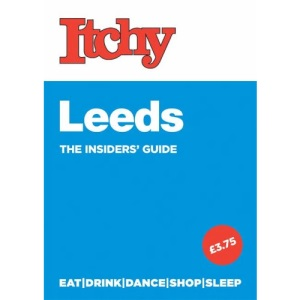 Itchy Leeds: A City and Entertainment Guide to Leeds (The Insider's Guide)
