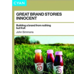 Great Brand Stories: Innocent : Building a Brand from Nothing But Fruit