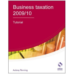 Business Taxation Tutorial 2009/2010 (AAT Accounting - Level 4 Diploma in Accounting)