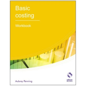Basic Costing: Workbook (AAT Accounting - Level 2 Certificate in Accounting)
