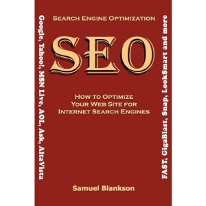 Search Engine Optimization (SEO) How to Optimize Your Website for Internet Search Engines (Google, Yahoo!, MSN Live, AOL, Ask, AltaVista, Fast, GigaBlast, Snap, LookSmart and Others)