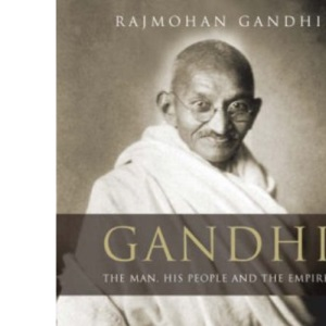 Gandhi: The Man, His People and the Empire
