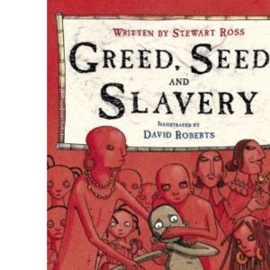 Greed, Seeds and Slavery