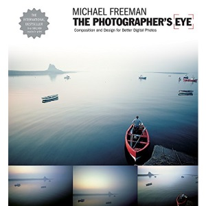 The Photographer's Eye: Composition and Design for Better Digital Photos: Composition and Design for Better Digital Photographs