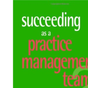 Succeeding as a Practice Management Team, second edition