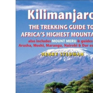 Kilimanjaro the Trekking Guide to Africa's Highest Mountain: Includes Mount Meru & Guides to Arusha, Moshi, Marangu, Nairobi & Dar-Es-Salaam