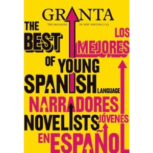 Granta 113: Issue 113: The Best of Young Spanish Novelists (Granta: The Magazine of New Writing)