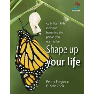 Shape Up Your Life: 52 Brilliant Little Ideas for Becoming the Person You Want to Be (52 Brilliant Little Ideas)