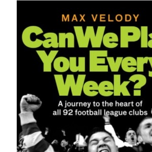 Can We Play You Every Week? A journey to the heart of all 92 football league clubs