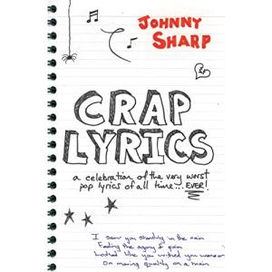 Crap Lyrics: A celebration of the very worst pop lyrics of all time... EVER!