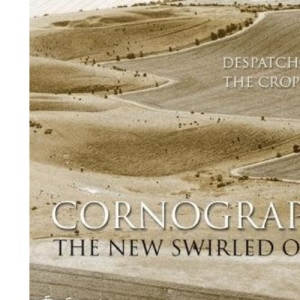 Cornography: The New Swirled Order - Despatches from the Crop Circles