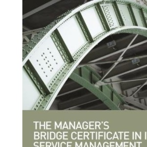 The Manager's Bridge Certificate in IT Service Management: A Guide for ITIL® V3 Exam Candidates