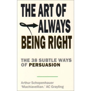 The Art of Always Being Right: 38 Ways to Win an Argument: The 38 Subtle Ways to Win an Argument