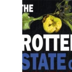 The Rotten State of Britain: Who Is Causing the Crisis and How to Solve It