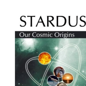 Stardust Our Cosmic Origins