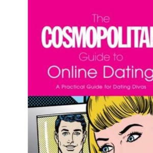The Cosmopolitan Guide to Online Dating: A Practical Guide for Dating Divas