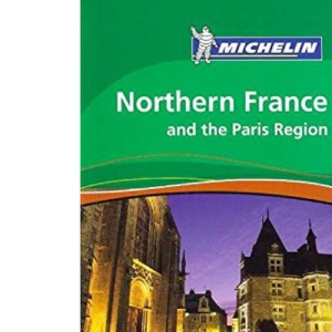 Michelin Travel Guide Northern France and the Paris Region (Michelin Travel Guide Northern France & the Paris Region) (Michelin Green Guides)
