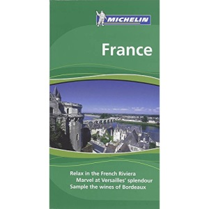 Michelin Travel Guide France: Relax in the French Riviera. Marvel at Versailles' splendour. Sample the wines of Bordeaux (Michelin Green Guides)