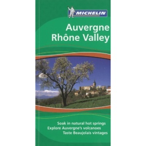 Auvergne Rhone Valley Tourist Guide (Michelin Green Guides): Soak in natural hot springs. Explore Auvergne's volcanoes. Taste Beaujolais vintages