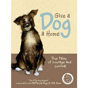 Give a Dog a Home: True Tales of Courage and Survival