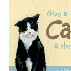 Give a Cat a Home: True Tales of Courage and Survival
