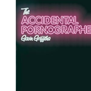The Accidental Pornographer: A Story About Having a Go - And Succeeding... in Failing