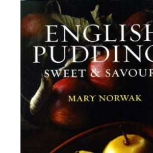 English Puddings: Sweet and Savoury