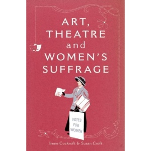Art, Theatre and Women's Suffrage: 1