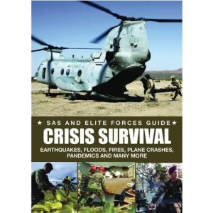 Crisis Survival (SAS and Elite Forces Guide): Earthquakes, Floods, Fires, Plane Crashes, Pandemics, and many more