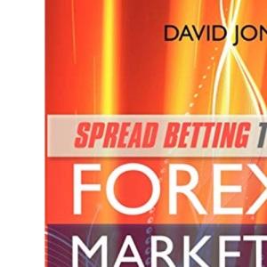 Spread Betting the Forex Markets: An expert guide to spread betting the foreign exchange markets