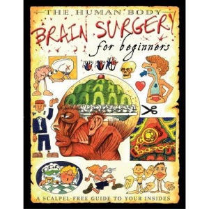 The Human Body: Brain Surgery for Beginners